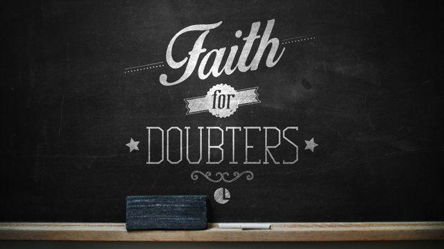Faith for Doubters