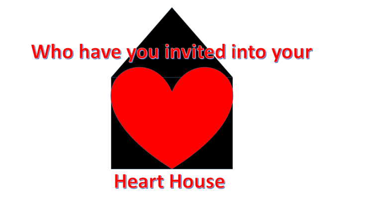 Who have you invited into your heart house?