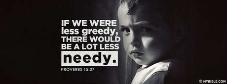 If we were less greedy there would be a lot less needy