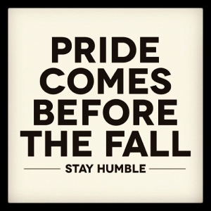 Pride comes before the fall