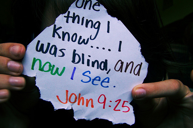 One thing I know...I was blind and now I see. John 9:25