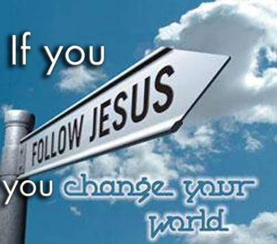 If you follow Jesus you change your world