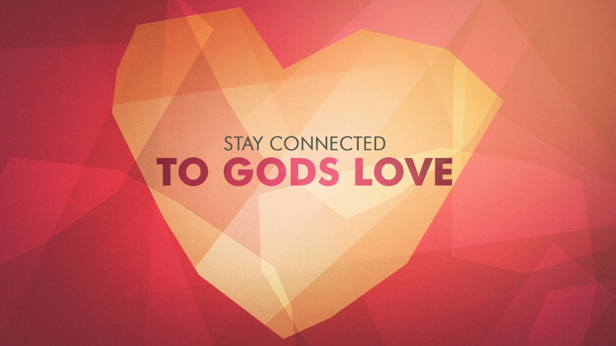 Stay Connected to God's Love