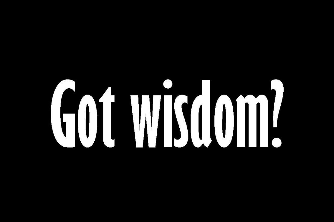 You know what we need?Wisdom!