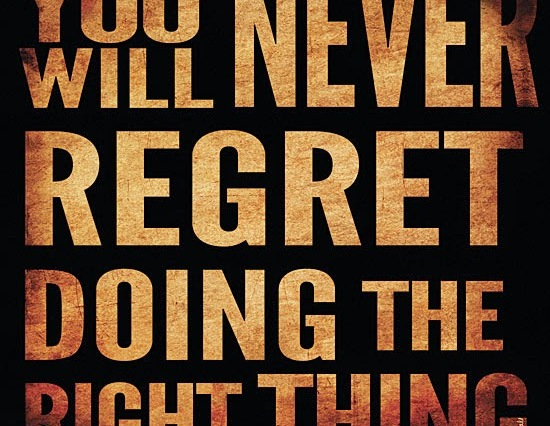 You will never regret doing the right thing