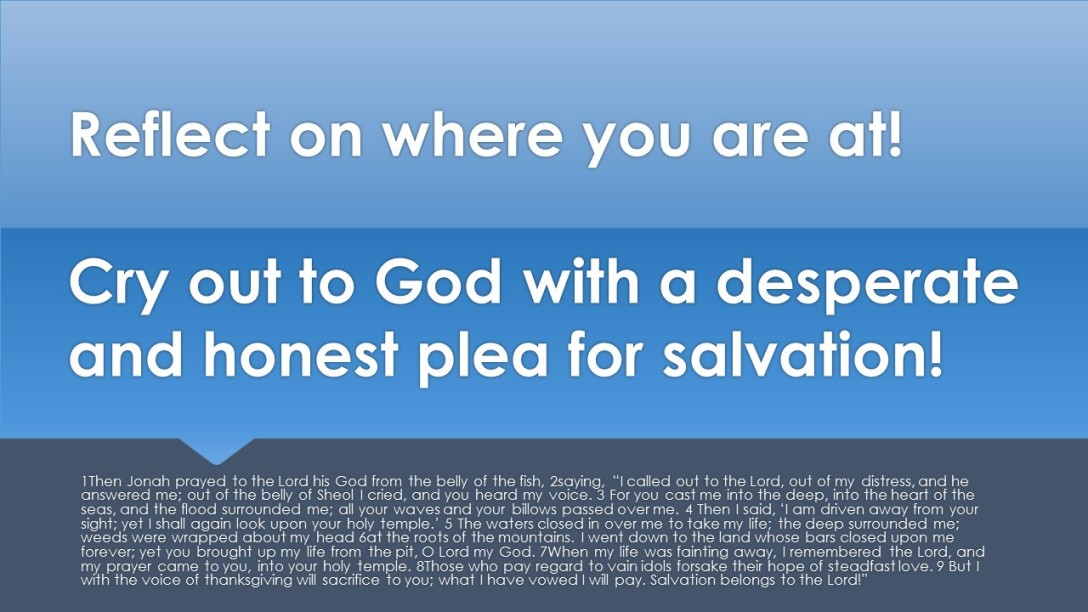 Cry out to God with a desperate and honest plea for salvation!