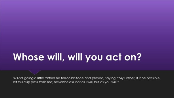 Your will? God's will? You choose! Choose wisely!
