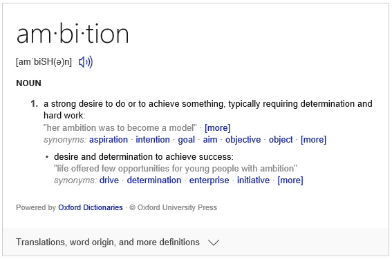 1.a strong desire to do or to achieve something, typically requiring determination and hard work.