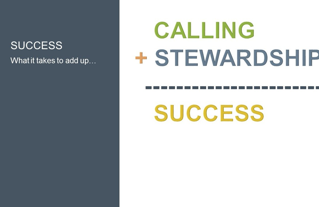 Success requires the understanding of the connection between calling and stewardship