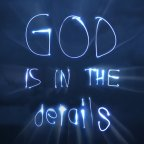 God is in the details…