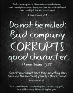 Bad company corrupts good character