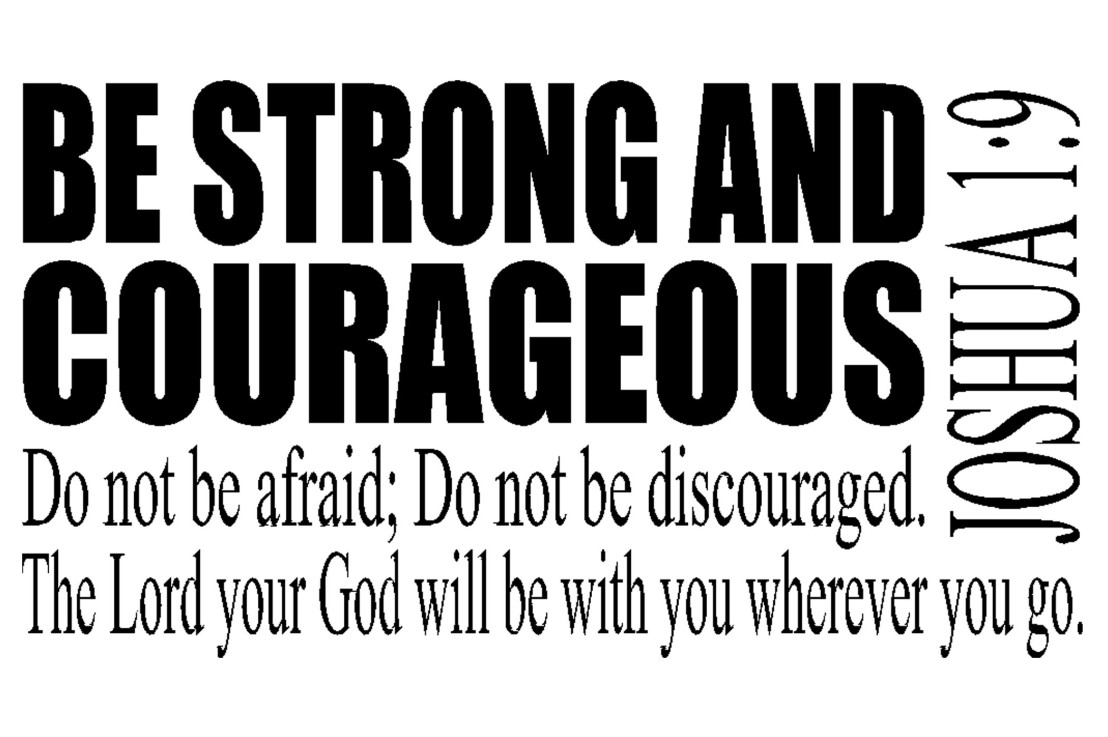 It's now into your hands. Be strong and courageous!