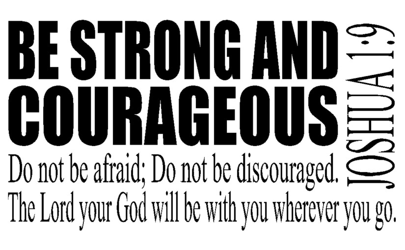 It's now into your hands. Be strong andcourageous!