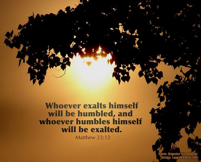 Will you exalt yourself and be humbled? Will you humble yourself and beexalted?