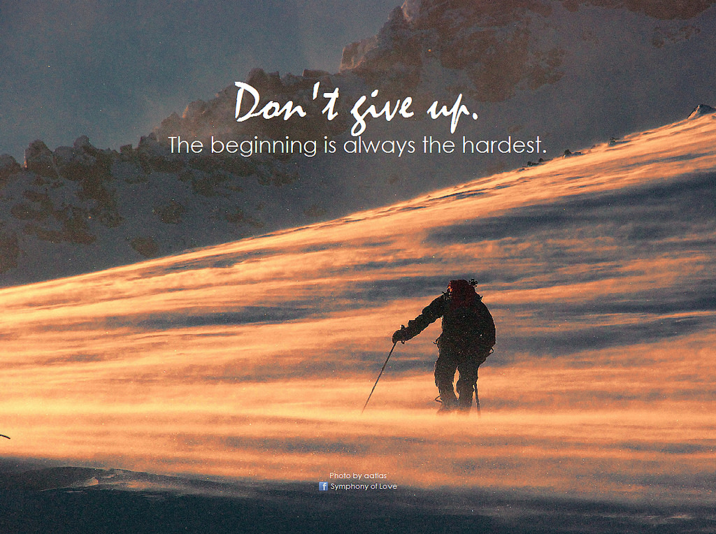 Don't give up! The beginning is always the hardest