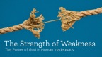 Ever seen strength in your weakness?
