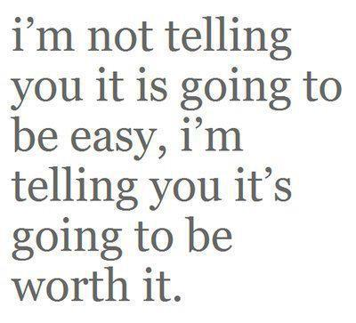 It may not be easy but it will be worth it - Make a difference
