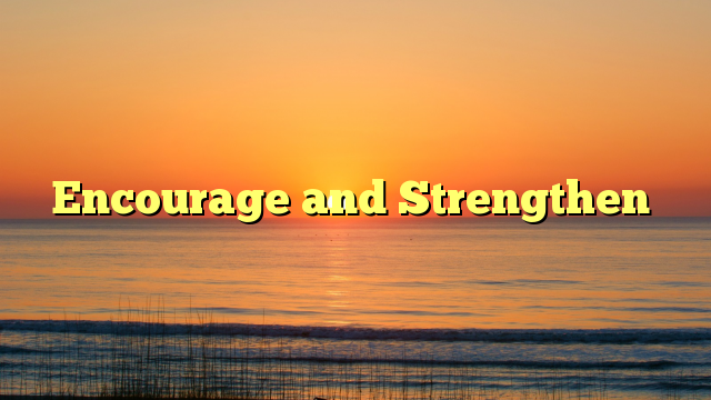 Looking for something that will encourage andstrengthen?