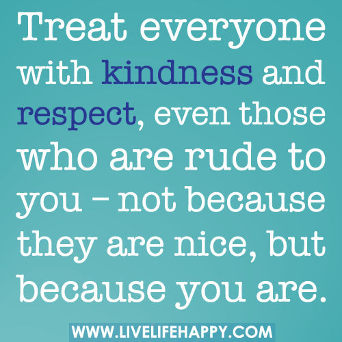 How are you treating others?