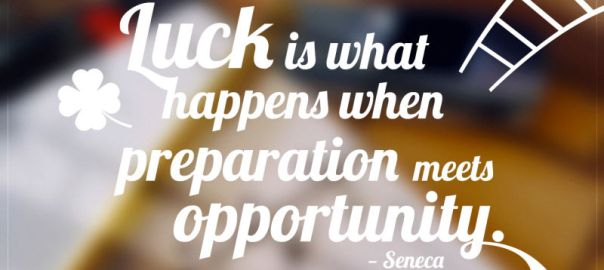 Luck is what happens when preparation meets opportunity