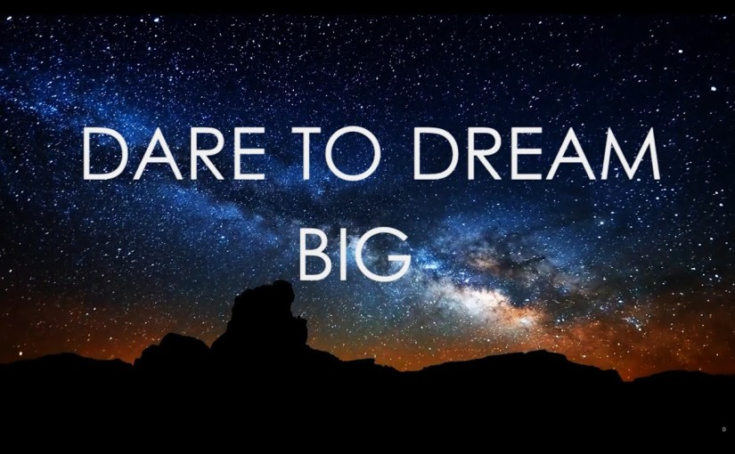 DREAM BIG: Never give up on the dream!