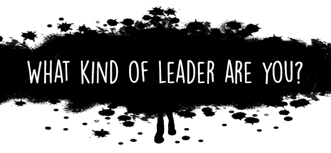 What kind of leader will you choose to be?