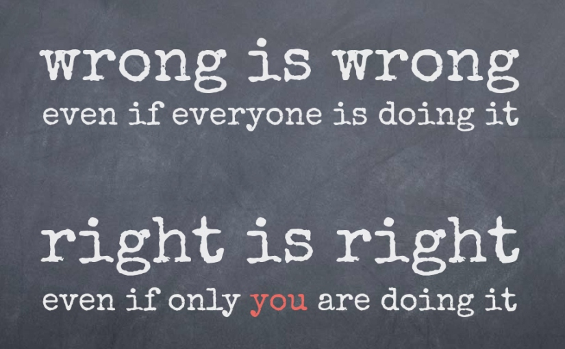 You know right from wrong? So how are you doing it?