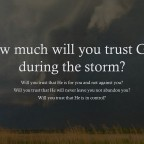 How much will you trust God in the midst of the storm(s)?
