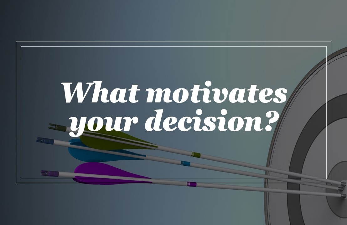 What motivates yourdecision?