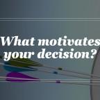What motivates your decision?