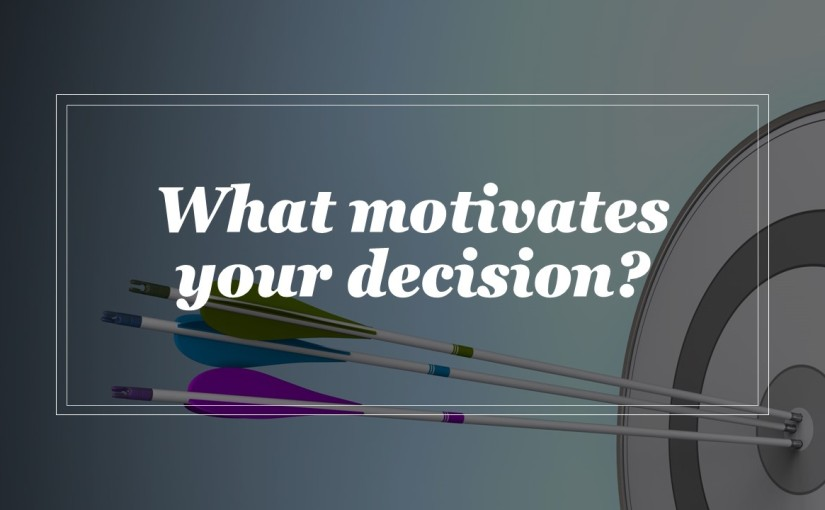 What motivates your decision?