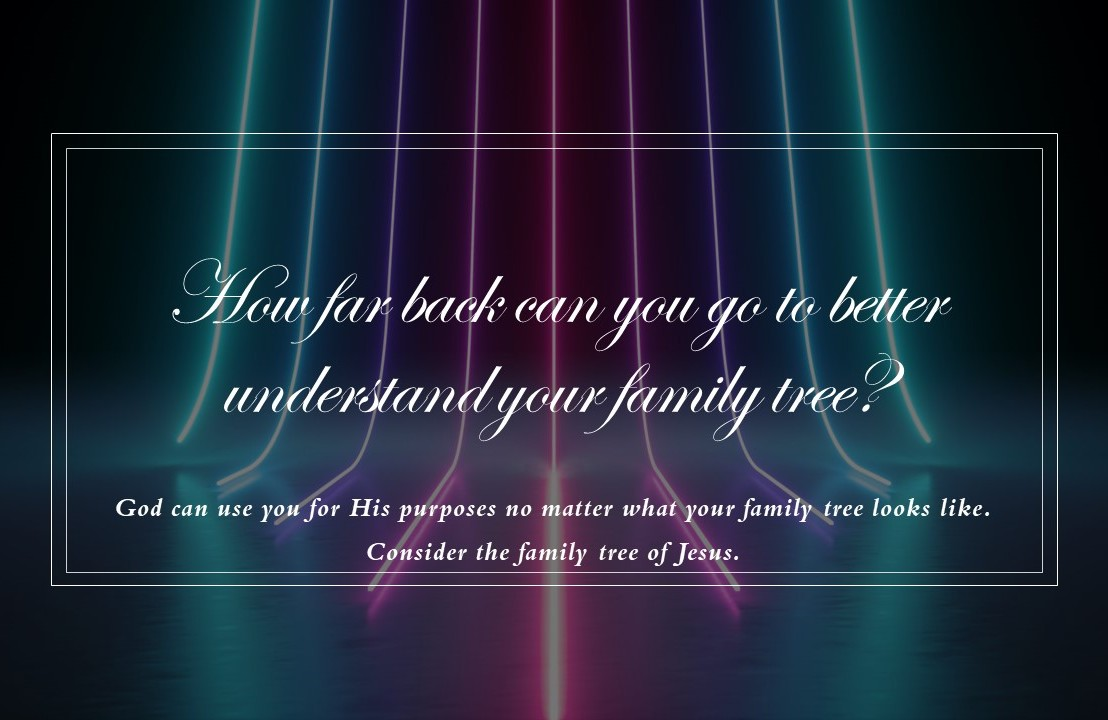 How far back can you go to better understand your family tree?