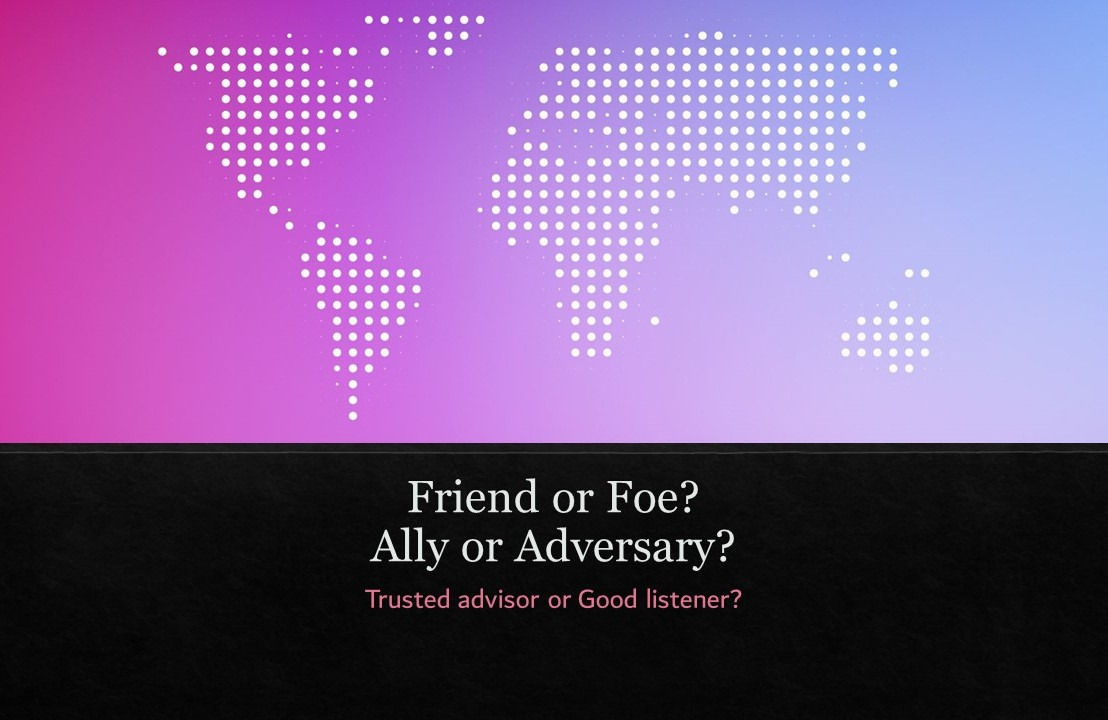 Friend or Foe? Ally or Adversary?