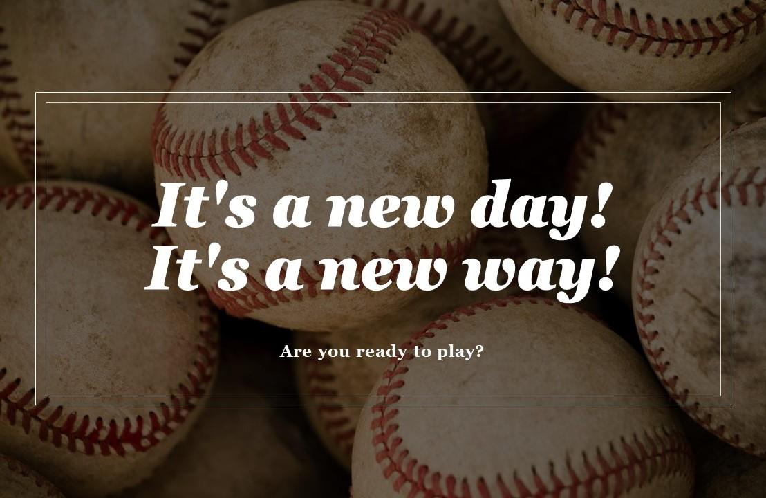It's a new day! It's a new way! Are you ready toplay?