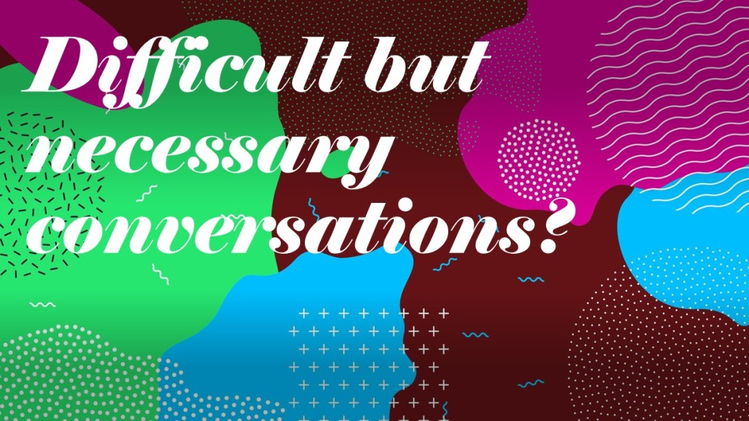 Difficult but Necessary conversations