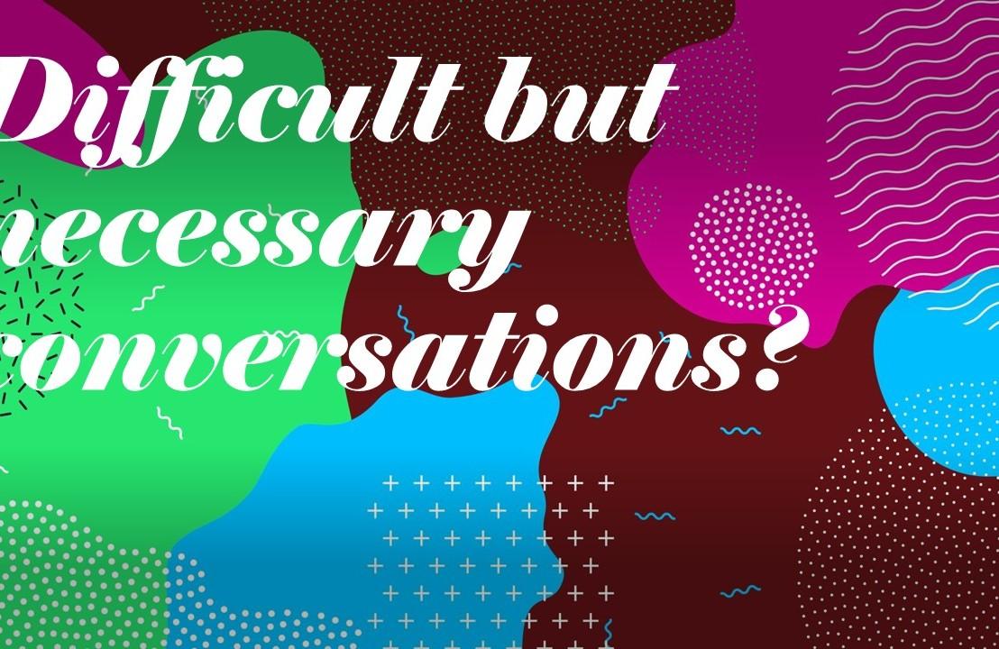 Difficult but necessaryconversations?