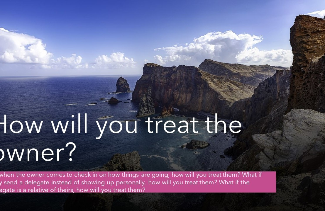 How will you treat theowner?