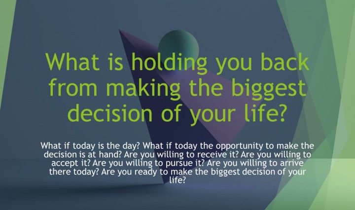 What is holding you back from the biggest decision of your life