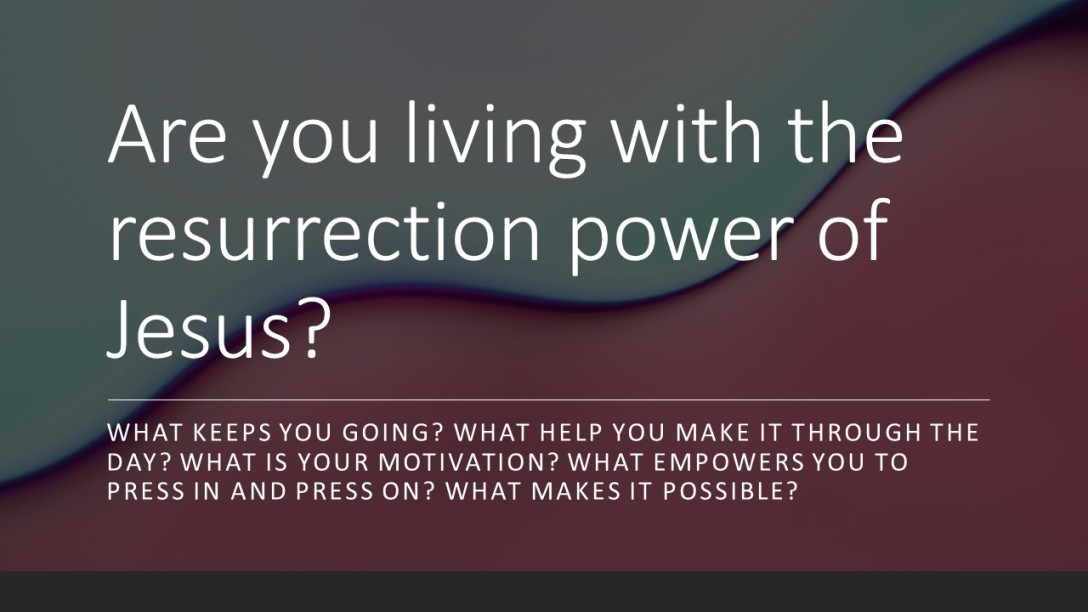 Are you living with the resurrection power of Jesus?