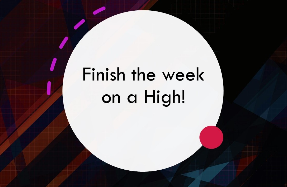 Finish the week on a High!