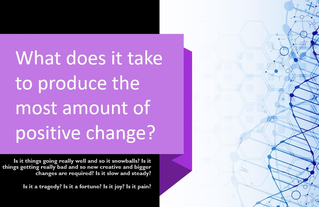 What does it take to produce the most amount of positivechange?