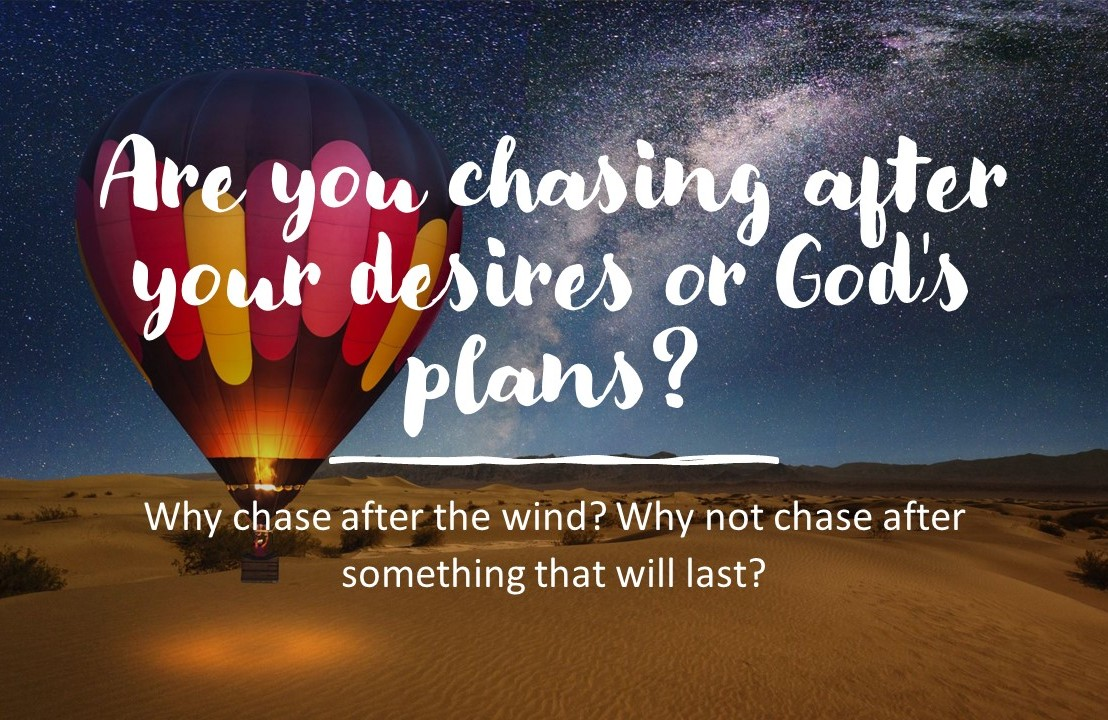Are you chasing after your desires or God's plans?