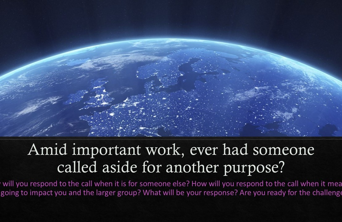 In the midst of important work, ever had someone called aside for another purpose?