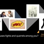 What starts fights and quarrels among you?