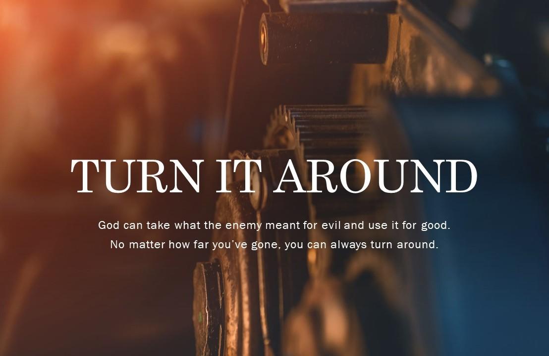 Turn it around…
