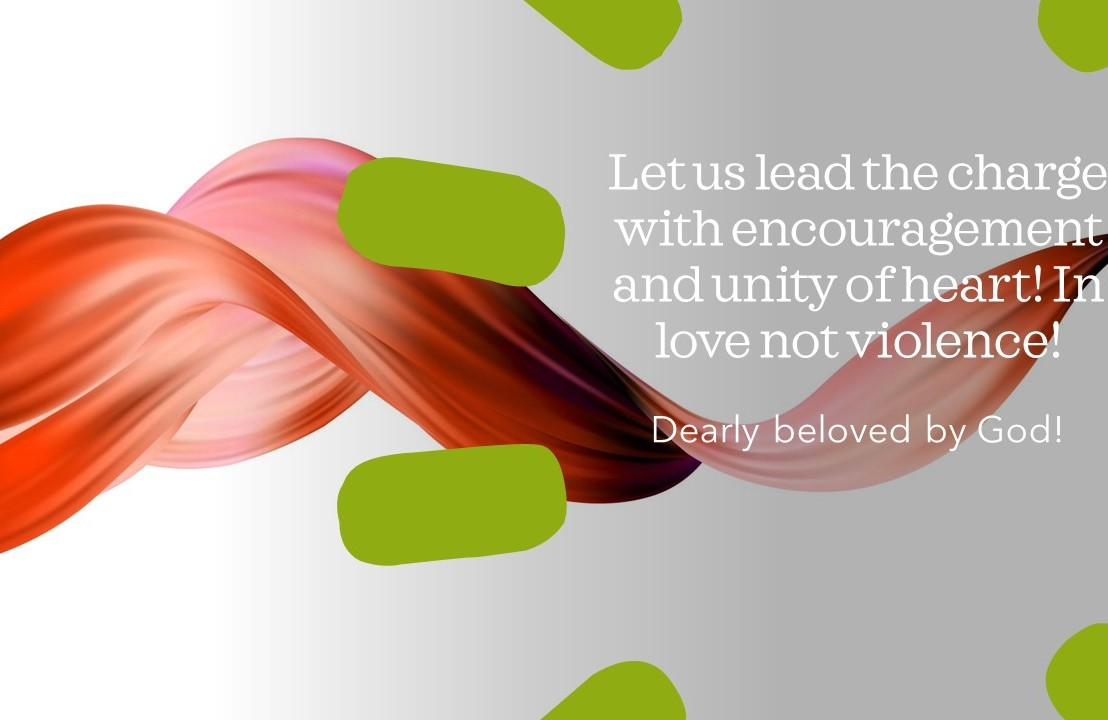 Let us lead the charge with encouragement and unity of heart! in love not violence!