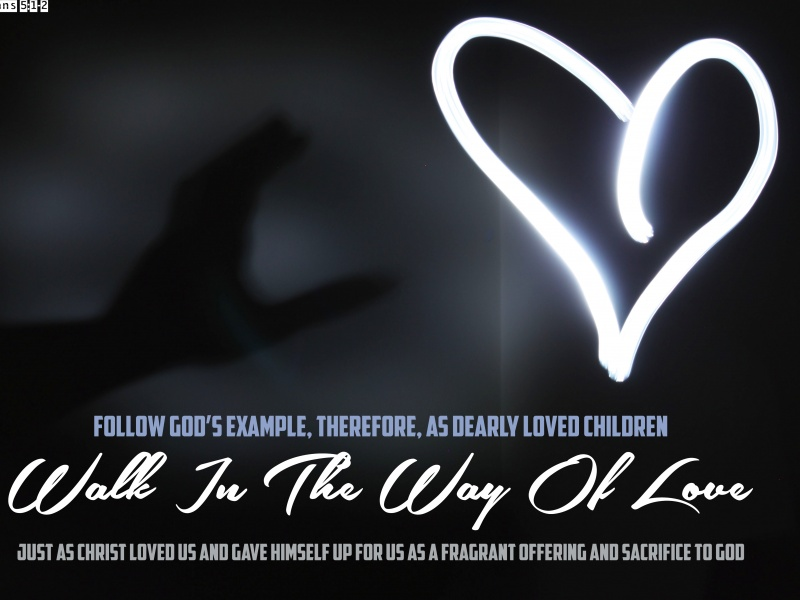 Walk in the way oflove!
