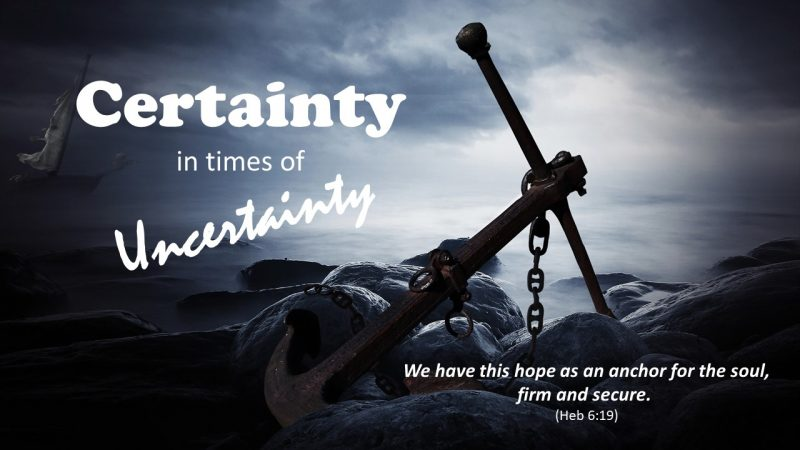 Where to find certainty in uncertaintimes…